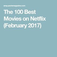 The 100 Best Movies on Netflix (February 2017)