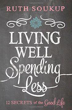 Living Well, Spending Less: 12 Secrets of the Good Life by Ruth Soukup http://www.amazon.com/dp/0310337674/ref=cm_sw_r_pi_dp_0cDkvb0JGZEWX