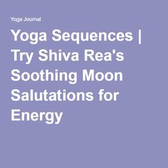 Yoga Sequences | Try Shiva Rea's Soothing Moon Salutations for Energy