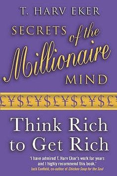 Secrets of the Millionaire Mind: Think Rich to Get Rich - T. Harv Eker.  Secrets of the Millionaire Mind reveals the missing link between wanting success and achieving it! Have you ever wondered why some people seem to get rich easily, while others are destined for a life of financial struggle? Is the difference found in their education, intelligence, skills, timing, work habits, contacts, luck, or their choice of jobs, businesses, or investments?  The shocking answer is: None of the above!