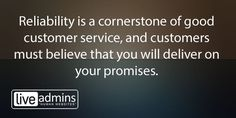 Reliability is a cornerstone of good customer service...