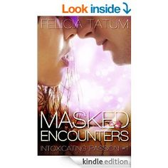 Masked Encounters (Intoxicating Passion Book 1) - Kindle edition by Felicia Tatum. Literature & Fiction Kindle eBooks @ Amazon.com. 46 pages; Korah goes to a Halloween party and meets Dane, the ultimate frat boy. First in a 5 part novelette series.