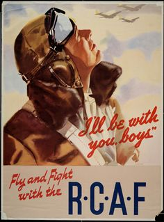 """Canadian WWII propaganda poster, recruitment for the RCAF: """"I'll be with you, boys"""""""