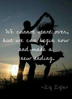 We cannot start over, but we can begin now and make a new ending.