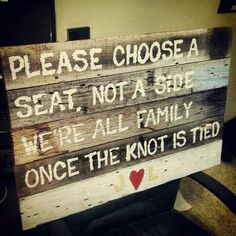 Choose a seat not a side rustic wedding sign.