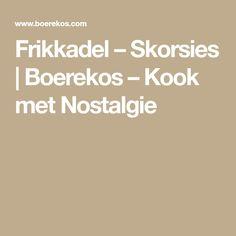 Frikkadel – Skorsies | Boerekos – Kook met Nostalgie