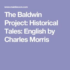The Baldwin Project: Historical Tales: English by Charles Morris
