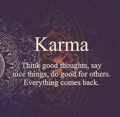 This optimistic attitude regarding Karma is much more helpful than the revenge threat of negativism..........