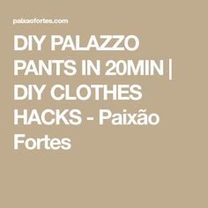 DIY PALAZZO PANTS IN 20MIN | DIY CLOTHES HACKS - Paixão Fortes