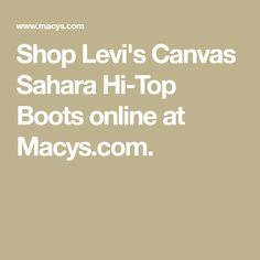 Shop Levi's Canvas Sahara Hi-Top Boots online at Macys.com. Casual Loafers, Casual Sneakers, Men's Shoes, Shoe Boots, Beauty Sale, Furniture For Small Spaces, Mens Sale, Boots Online, Canvas