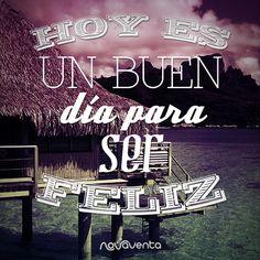 ¡Hoy es un buen día para ser feliz! Sentimientos #novaventa