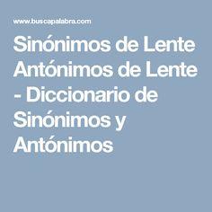 Sinónimos de Lente Antónimos de Lente - Diccionario de Sinónimos y Antónimos