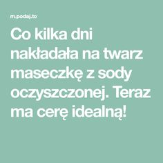 Co kilka dni nakładała na twarz maseczkę z sody oczyszczonej. Teraz ma cerę idealną! How To Know, Design Trends, Design Ideas, Beauty Hacks, Beauty Tips, Health Fitness, Hair Beauty, Spa, Garlic
