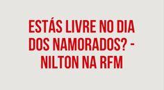 RFM - Nilton - Estás Livre No Dia Dos Namorados.
