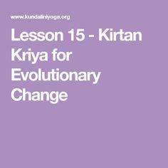 Lesson 15 - Kirtan Kriya for Evolutionary Change