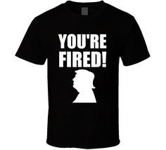 Trump You're Fired Apprentice Anti Trump Political T-Shirt