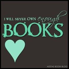 There are so many books out there to own and love....