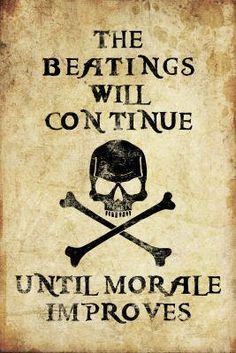 Beatings Will Continue Until Morale Improves Distressed Print Plastic Sign by Ginger Oliphant Wall Signs Plastic Sign - 30 x 46 cm Pirate Decor, Pirate Art, Pirate Life, Pirate Theme, Pirate Signs, Pirate Quotes, Pirates Of The Caribbean, Sea Pirates, Cool Posters