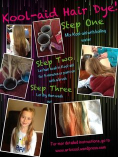 Just for fun kool-aid hair  Abigail wants a strip of pink hair like Barbie. This dye comes out in a couple of days and it doesn't damage your hair. This website has all kinds other neat idea.