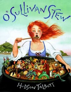 O'Sullivan Stew -- in this funny picture book, Kate saves her family using good old-fashioned Irish story-telling