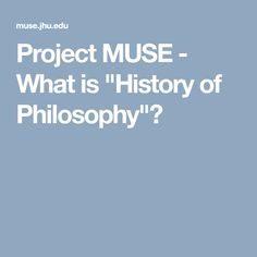 "Project MUSE - What is ""History of Philosophy""?"