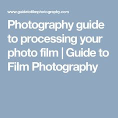 Photography guide to processing your photo film | Guide to Film Photography