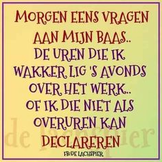 Werk # baas # overuren Work Related Quotes, Work Quotes, Me Quotes, Funny Quotes, Great Words, The Words, More Than Words, Laughing Quotes, Work Humor