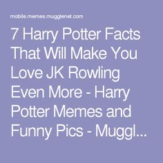 7 Harry Potter Facts That Will Make You Love JK Rowling Even More - Harry Potter Memes and Funny Pics - MuggleNet Memes