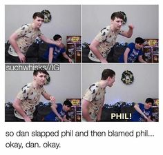 Dan is me in every situation XD