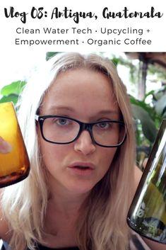 Sustainable Jungle Vlog - Antigua Guatemala • Clean Water Tech • Upcycling + Empowerment • Organic Coffee
