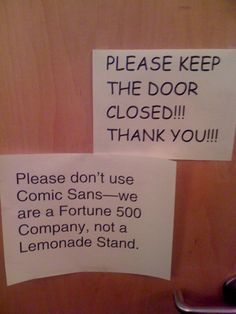 I think my company used to use Comic Sans on our payroll envelopes.  I always wondered who made THAT call...