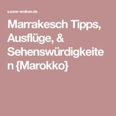 Marrakesch Tipps, Ausflüge, & Sehenswürdigkeiten {Marokko}