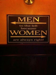 Men to the left because women are always right, I love this funny restroom sign