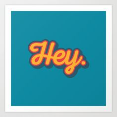 'Hey.' Art Print by Word Quirk  #poster #typography #humour #blue #Society6