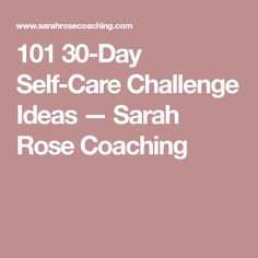 101 30-Day Self-Care Challenge Ideas — Sarah Rose Coaching