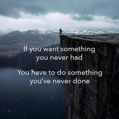 """'If you want something you've never had, you have to do something you've never done"""" ~ #leadership #quotes"""