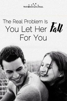 The Problem Is You Let Her Fall For You - https://themindsjournal.com/the-problem-is-you-let-her-fall-for-you/
