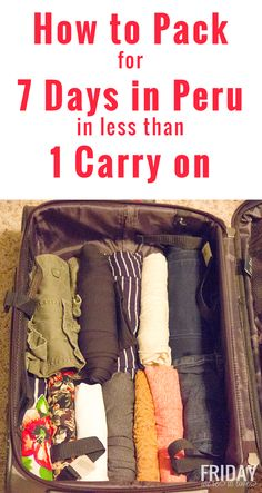 Friday We're In Love: How to Pack for 7 Days in Peru in Less Than One Carryon