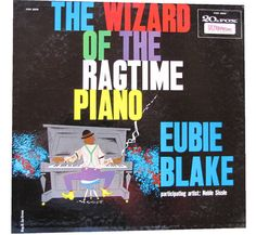 Eubie Blake - The Wizard of the Ragtime Piano