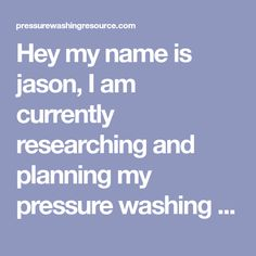 """Hey my name is jason, I am currently researching and planning my pressure washing career .i purchased a simpson """"professional"""" pressure washer that I thought was pretty good machine to get started. Pressure Washing, Work Tools, How To Get, How To Plan, My Name Is, Career Advice, Pretty Good, Washer, Thoughts"""