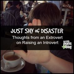 Just Shy of Disaster: Thoughts From an Extrovert on Raising an Introvert