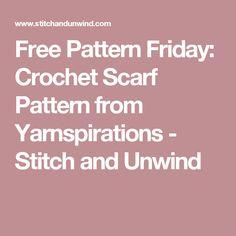 Free Pattern Friday: Crochet Scarf Pattern from Yarnspirations - Stitch and Unwind