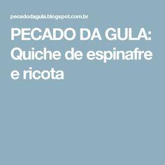 PECADO DA GULA: Quiche de espinafre e ricota Food And Drink, Low Carb, Internet, Cooking, Recipes, Quiches, Pizza, Milanesa, Lactose