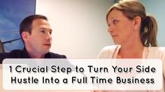 1 Crucial Step to Turn Your Side Hustle Into a Full Time Business