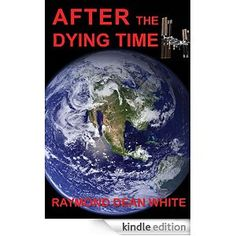 Amazon.com: AFTER THE DYING TIME: Book 2 in The Dying Time Trilogy eBook: Raymond Dean White, Duane Lindsay, Jane White: Books