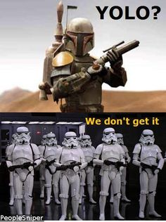Stormtroopers don't get the concept of YOLO.