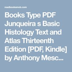 "Books Type PDF Junqueira s Basic Histology  Text and Atlas  Thirteenth Edition [PDF, Kindle] by Anthony Mescher Online for Free ""Click Visit button"" to access full FREE ebook"