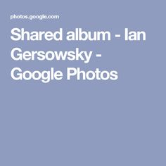 Shared album - Ian Gersowsky - Google Photos