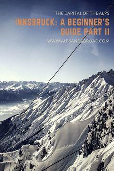 Innsbruck: A Beginner's Guide Part II — Alps and Abroad Visit Austria, Innsbruck, Alps, Travel Guide, First Time, Europe, Live, Heart, Travel Destinations