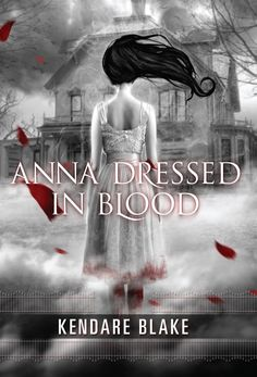 Anna Dressed in Blood by Kendare Blake | Community Post: 13 Young Adult Novels To Spook You This Halloween